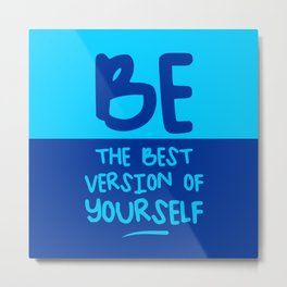 Be the best version of yourself, blue Metal Print