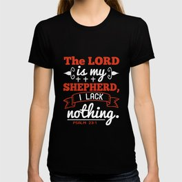 The lord is my shepherd , I lack nothing T-shirt