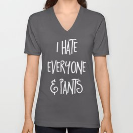 Hate Everyone & Pants Funny Quote Unisex V-Neck