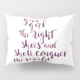 Give a girl the right shoes and she'll conquer the world. Pillow Sham