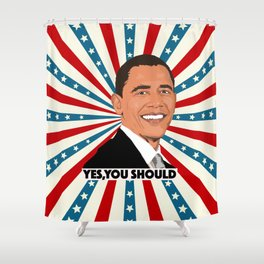 Obama, yes you should! Shower Curtain