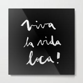 Viva la vida loca! black version Metal Print