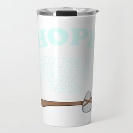 """""""Hope Is A Good Thing. Maybe The Best Of Things and No Good Things Ever Dies"""" inspiring tee design! Travel Mug"""