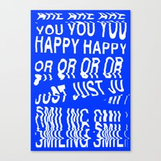 ARE YOU HAPPY OR JUST SMILING Canvas Print