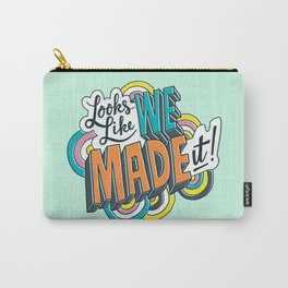 Looks Like We Made It! Carry-All Pouch