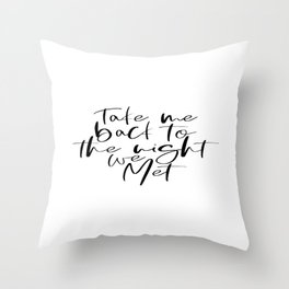 Take me back to the night we met, Home Decor, Gift for Valentines, Gift for Lovers, Gift for Her Throw Pillow