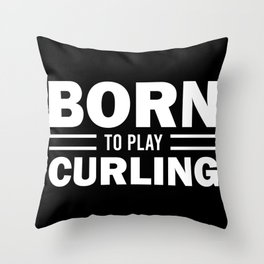Curling Player Coach Born To Play Curling Gift Throw Pillow