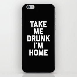 Take Me Drunk Funny Quote iPhone Skin