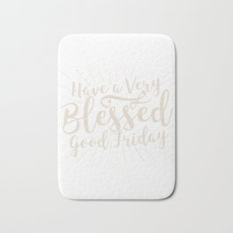 Have A Very Blessed Good Friday Bath Mat