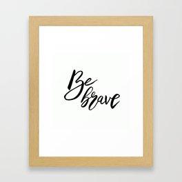 Be Brave, Inspirational Word Art Framed Art Print