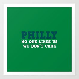 Philly No one likes us Art Print