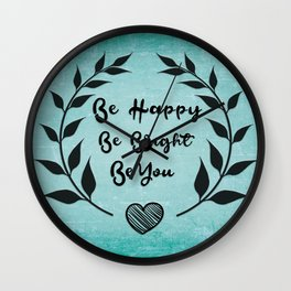 Be happy Be bright Be you Daily Inspirational Quote Wall Clock