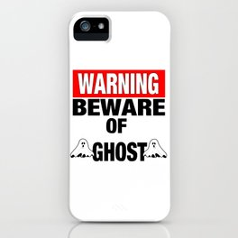 Warning Beware Of Ghost iPhone Case
