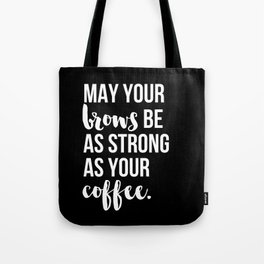 May Your Brows Be as Strong as Your Coffee Tote Bag