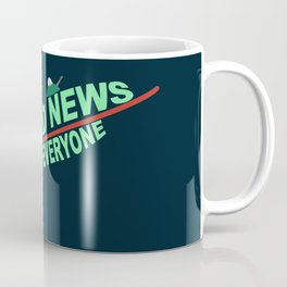 Good News Everyone Coffee Mug