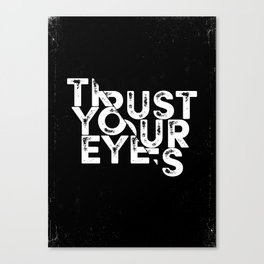 Trust your Eyes Canvas Print