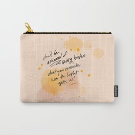 Don't Be Ashamed Of Being Broken. Don't You Remember How The Light Gets In? Carry-All Pouch