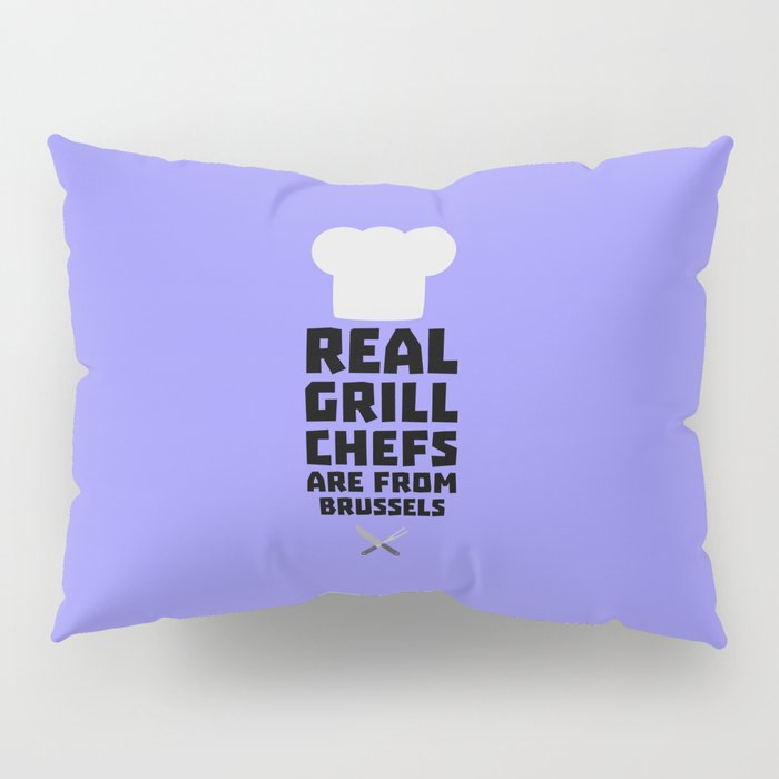 Real Grill Chefs are from Brussels T-Shirt Dxq73 Pillow Sham