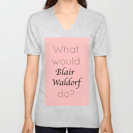 Gossip Girl: What would Blair Waldorf do? - tvshow Unisex V-Neck