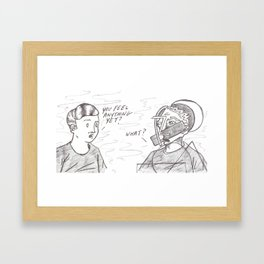 You Feel Anything Yet? Framed Art Print