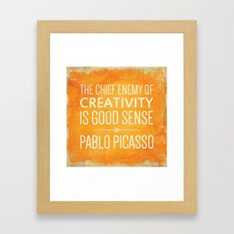 """""""The chief enemy of creativity is good sense."""" - Pablo Picasso Framed Art Print"""