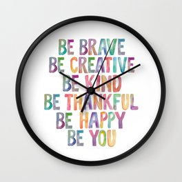 BE BRAVE BE CREATIVE BE KIND BE THANKFUL BE HAPPY BE YOU rainbow watercolor Wall Clock