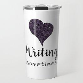 I Love Writing (Sometimes) Travel Mug