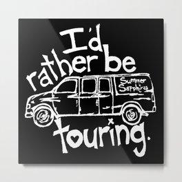 I'd rather be touring. Metal Print