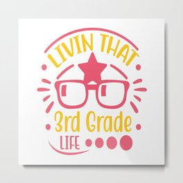 Livin That 3rd Grade Life Metal Print