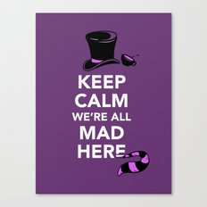 Keep Calm, We're All Mad Here Canvas Print