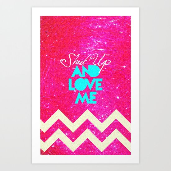 SHUT UP AND LOVE ME © - PINK EDITION - Art Print