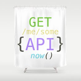 GET me some apis now Shower Curtain