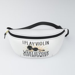 I play violin what is your superpower Fanny Pack