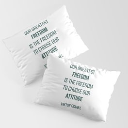 Viktor Frankl Quote - OUR GREATEST FREEDOM Pillow Sham
