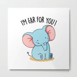 I'm Ear For You Cute Elephant Pun Metal Print