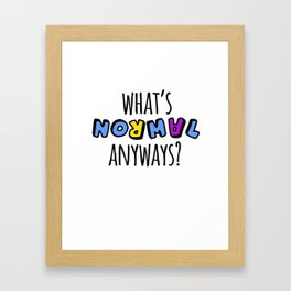 What's normal anyways? Framed Art Print