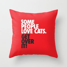 Some People Love Cats. Get Over It! Throw Pillow