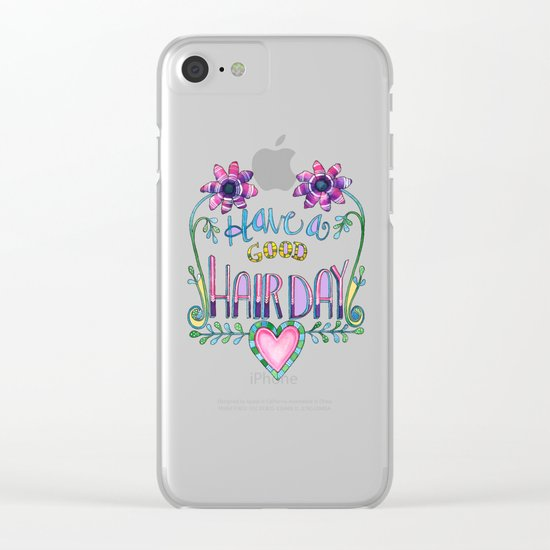 Have a Good Hair Day Clear iPhone Case