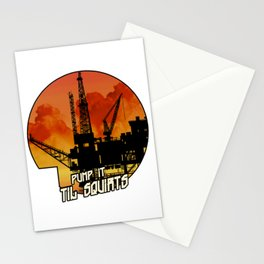 OIL RIG Pump IT Til Squirts Stationery Cards