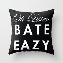 Ok Listen Bate Eazy  Throw Pillow