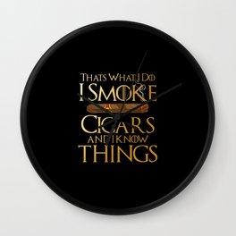 I Smoke Cigars And I Know Things Wall Clock