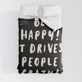 Be Happy It Drives People Crazy black and white modern typography minimalism home room wall decor Comforters