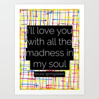 springsteen Art Prints featuring i'll love you with all the madness in my soul- bruce springsteen by MisfitIsle