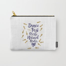Dance First Think Later II Carry-All Pouch