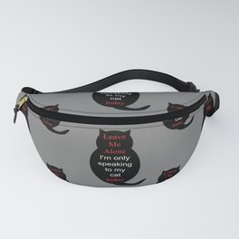 Leave Me Alone I'm only speaking to my cat today Fanny Pack