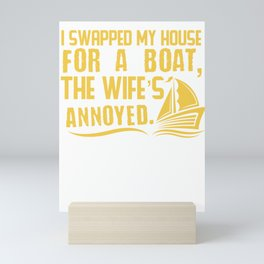 Sailor Gift I Swapped My House For a Boat The Wife's Annoyed Boater Gift Idea Mini Art Print