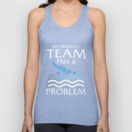 MY DRINKING TEAM HAS A SWIMMING PROBLEM Unisex Tank Top