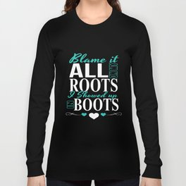 Blame It All On My My Roots I Showed Up In Boots Wife T-Shirts Long Sleeve T-shirt