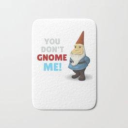You Don't Gnome Me Funny Gnome Pun Bath Mat