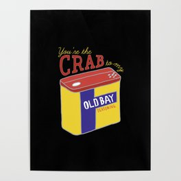 You're the Crab to my Old Bay (Black) Poster